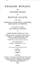 English Botany; Or, Coloured Figures of British Plants, with Their Essential Characters, Synonyms, and Places of Growth: To which Will be Added, Occasional Remarks, Volume 19