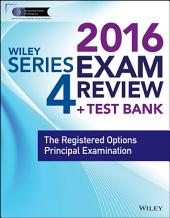 Wiley Series 4 Exam Review 2016 + Test Bank: The Registered Options Principal Examination, Edition 4