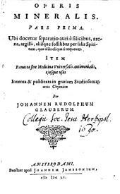 Opus Mineralis: Ubi docetur separatio auri e silicibus, arena, argilla, aliisque fossilibus per salis Spiritum, quae alias eliquari nequeunt, Volume 1