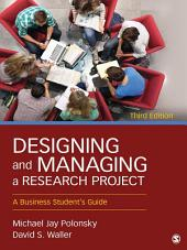 Designing and Managing a Research Project: A Business Student's Guide, Edition 3