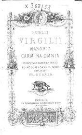Publii Virgilii Maronis Carmina omnia perpetuo commentario ad modum Joannis Bond explicuit Fr. Dubner