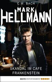 Mark Hellmann 16: Skandal im Café Frankenstein
