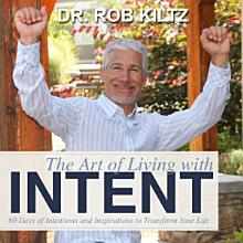 The Art of Living With Intent  60 Days of Intentions and Inspirations to Transform Your Life PDF