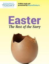 Easter: The Rest of the Story: A Bible Study Aid Presented By BeyondToday.tv