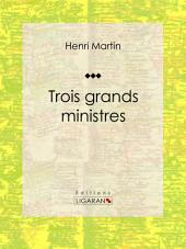 Trois grands ministres: Biographie historique