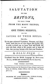 A Salutation to the Britains, to call them from the many things to the one thing needful, for the saving of their souls ... Translated from the British Language by R. Ellis, revis'd and corrected by D. Lloyd. The second edition