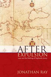 After Expulsion: 1492 and the Making of Sephardic Jewry