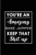 You're An Amazing Base Jumper. Keep That Shit Up.