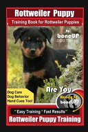 Rottweiler Puppy Training Book for Rottweiler Puppies By BoneUP DOG Training  Dog Care  Dog Behavior  Hand Cues Too  Are You Ready to Bone Up  Easy Training   Fast Results  Rottweiler Puppy Training