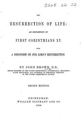 The Resurrection of Life: an exposition of First Corinthians XV., with a discourse on our Lord's resurrection