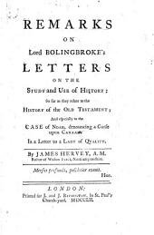 Remarks on Lord Bolingbroke's Letters on the Study and Use of History: So Far as They Relate to the History of the Old Testament, and Especially to the Case of Noah, Denouncing a Curse Upon Canaan. In a Letter to a Lady of Quality