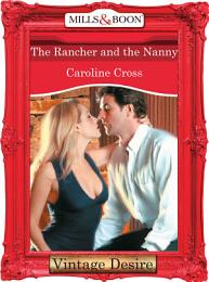 The Rancher And The Nanny (Mills & Boon Desire)