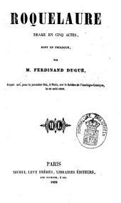 Roquelaure: drame en cinq actes, dont un prologue