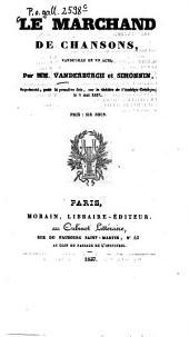 Le marchand de chansons: Vaudeville en 1 acte