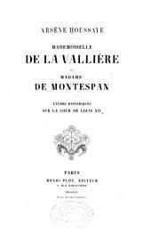 Mademoiselle de la Vallière et Madame de Montespan: études historiques sur la cour de Louis XIV