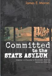Committed to the State Asylum: Insanity and Society in Nineteenth-Century Quebec and Ontario