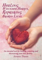 Healing Wounded Hearts Repairing Broken Lives Book PDF