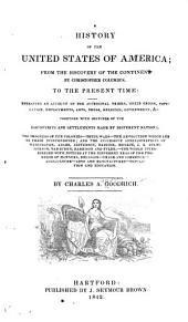 A History of the United States of America; from the Discovery of the Continent by Christopher Coluimbus to the Present Time: Embracing an Account of the Aboriginal Tribes, Their Origin ... Together with Sketches of the Discoveries and Settlements Made by Different Nations