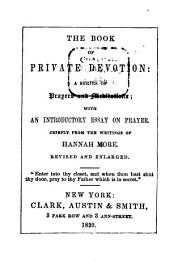 The book of private devotion, a series of prayers and meditations: with an introductory essay on prayer