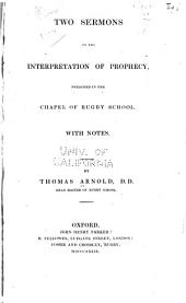 Two Sermons on the Interpretation of Prophecy: Preached in the Chapel of Rugby School
