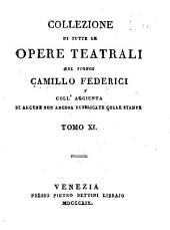 Collezione di tutte le opere teatrali: coll'aggiunta di alcune non ancora pubblicate colle stampe, Volume 11