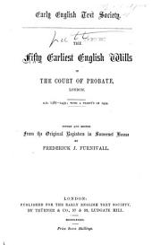 The Fifty Earliest English Wills in the Court of Probate, London: A.D. 1387-1439, with a Priest's of 1454