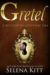 A Modern Wicked Fairy Tale: Gretel: (Alpha Male, Steamy, Fairy Tales, Suspense Thriller Romance, Erotic Sex Stories)