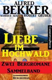 Liebe im Hochwald: Sammelband: Zwei Cassiopeiapress Bergromane