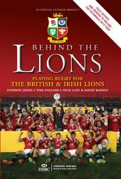 Behind the Lions [enhanced edition]: Playing Rugby for the British & Irish Lions