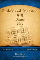 Sudoku ad Incastro 9x9 Deluxe - Diabolico - Volume 23 - 468 Puzzle