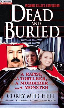 Dead And Buried  A True Story Of Serial Rape And Murder PDF