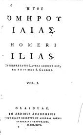 Homeri Ilias: Interpretation latina adjecta est, Volume 1