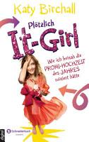 Pl  tzlich It Girl   Wie ich beinah die Promi Hochzeit des Jahres ruiniert h  tte PDF