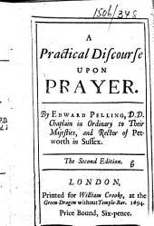 A Practical Discourse upon Prayer ... The second edition