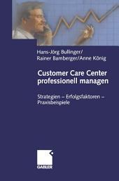Customer Care Center professionell managen: Strategien — Erfolgsfaktoren — Praxisbeispiele