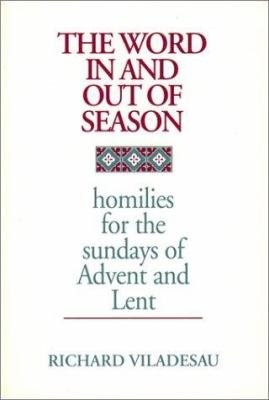 The Word in and Out of Season  Homilies for the Sundays of Advent and Lent