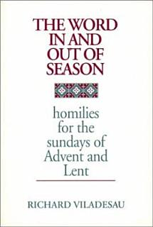 The Word in and Out of Season  Homilies for the Sundays of Advent and Lent Book