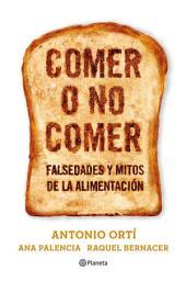 Comer o no comer: Mitos y falsedades de la alimentación