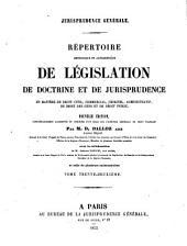 Répertoire méthodique et alphabétique de législation, de doctrine et de jurisprudence en matière de droit civil, commercial, criminel, administratif, de droit des gens et de droit public: Volume32
