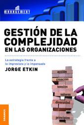 Gestión de la complejidad en las organizaciones: La estrategia frente a lo imprevisto y lo impensado