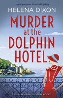 Murder at the Dolphin Hotel  A Gripping Cozy Historical Mystery