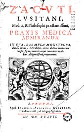 Zacuti Lusitani... Praxis medica admiranda... [Epistola St. Roderici Zacuto. Carmina C. Barlaei, N. Fontani, J. A. Vander Linden, S. Brenii, C. Sponii, J. Hylandros]