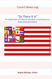 """""""So There it Is"""": An Exploration of Cultural Hybridity in Contemporary Asian American Poetry"""