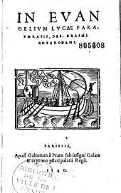 Tomus primus paraphraseon Des. Erasmi Rot. in Nouum testamentum, videlicet in quatuor Euangelia, [et] acta apostolorum