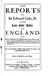 The Reports of Sir Edward Coke, Kt ... The Second Edition Carefully Compared with the French ... With a Table to the Whole