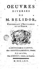 Oeuvres diverses de Bernard Forest de Belidor, concernant l'Artillerie et le Génie