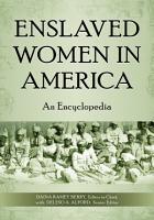Enslaved Women in America  An Encyclopedia PDF