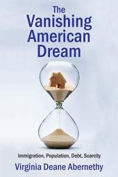 The Vanishing American Dream: Immigration, Population, Debt, Scarcity