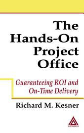 The Hands-On Project Office: Guaranteeing ROI and On-Time Delivery