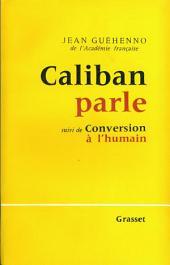 Caliban parle - suivi de : Conversion à l'humain